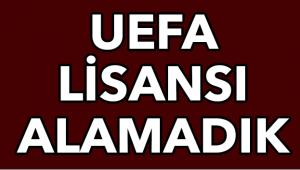 UEFA lisansı alamadık
