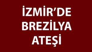 İzmir'de Brezilya ateşi