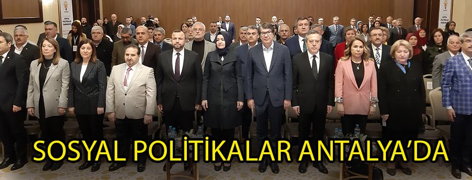 SOSYAL POLİTİKALAR ANTALYA'DA KONUŞULDU