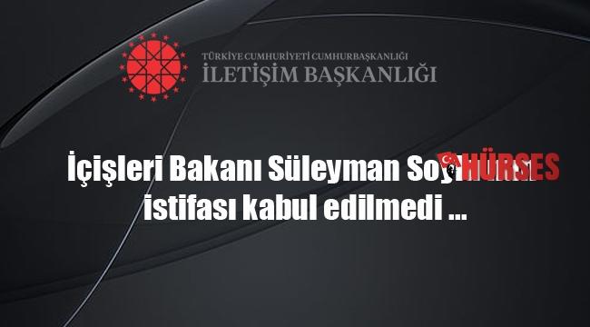 İçişleri Bakanı Süleyman Soylu istifa etti, istifası kabul edilmedi