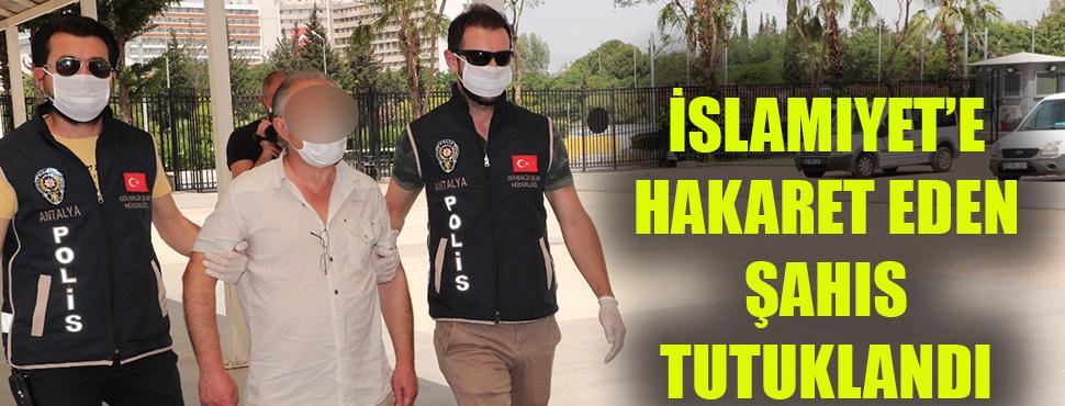 İslamiyet'e hakaret eden şahıs tutuklandı