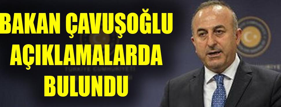 Bakan Çavuşoğlu açıklamalarda bulundu