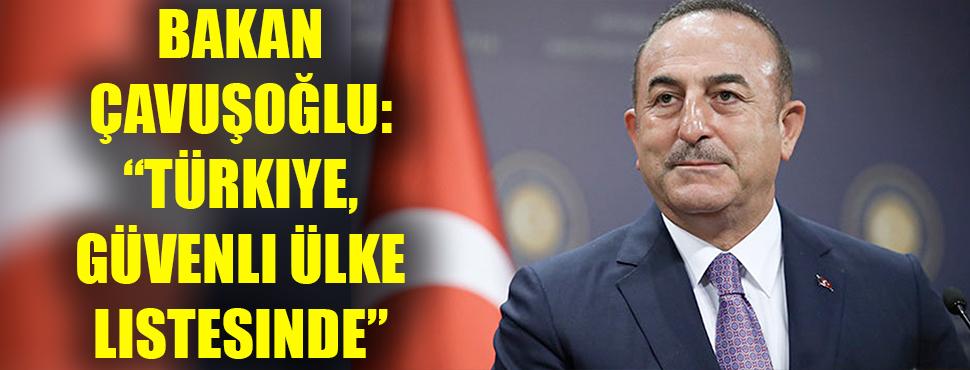 """Bakan Çavuşoğlu: """"Türkiye, güvenli ülke listesinde"""""""