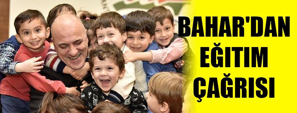 Bahar'dan eğitim çağrısı