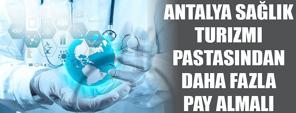 Antalya sağlık turizmi pastasından daha fazla pay almalı