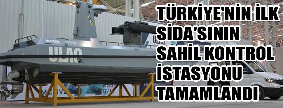 Türkiye'nin ilk SİDA'sının Sahil Kontrol İstasyonu tamamlandı