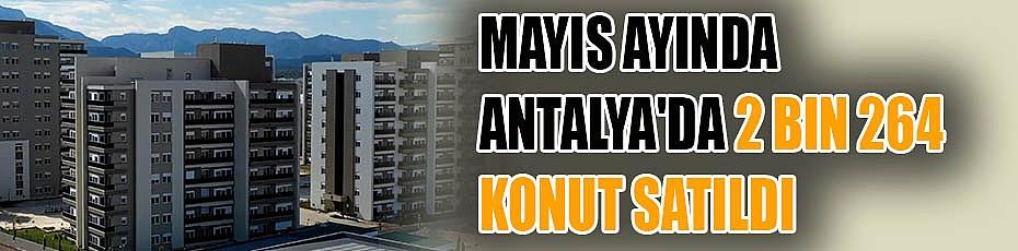 Mayıs ayında Antalya'da 2 bin 264 konut satıldı