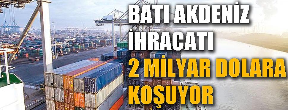 Batı Akdeniz'in ihracatı 2 milyar dolara yaklaşıyor