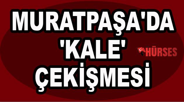 Muratpaşa'da 'kale' çekişmesi