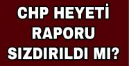 CHP heyeti raporu sızdırıldı mı?