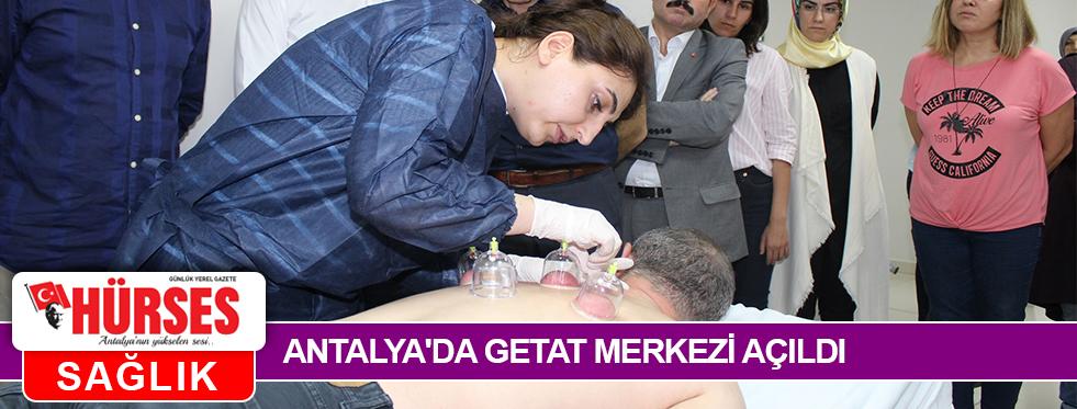 ANTALYA'DA GETAT MERKEZİ AÇILDI