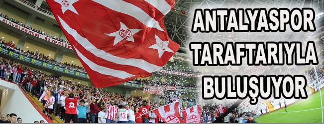 Antalyaspor taraftarıyla buluşuyor