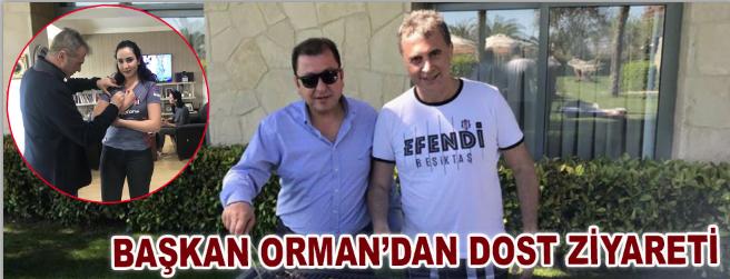 Başkan Orman'dan dost ziyareti