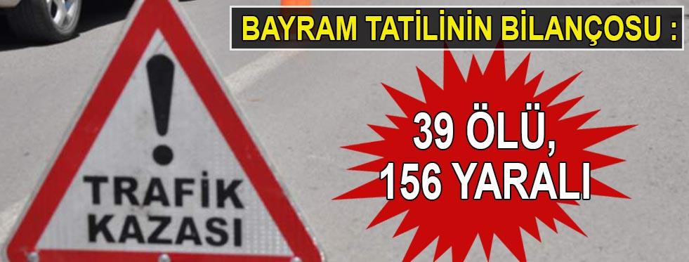Bayram tatilinin bilançosu : 39 ölü, 156 yaralı
