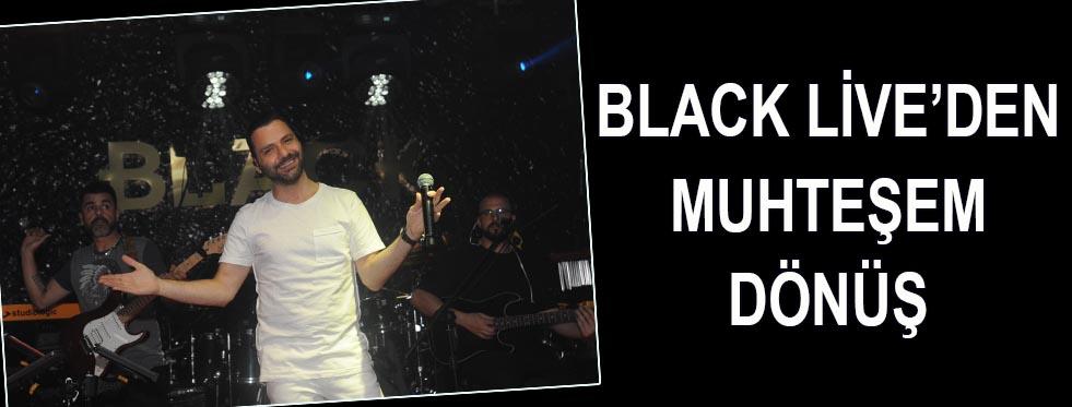 Black Live'den muhteşem dönüş