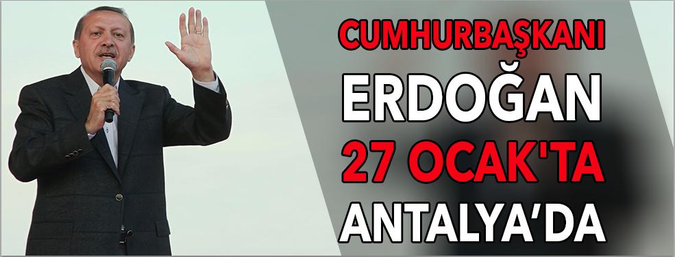 Cumhurbaşkanı Erdoğan  27 Ocak'ta Antalya'da