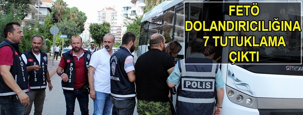 FETÖ dolandırıcılığına 7 tutuklama çıktı
