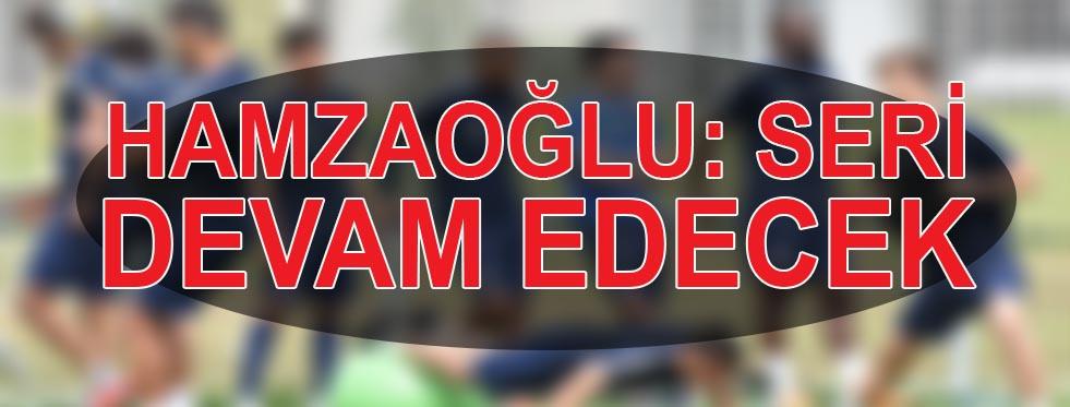 Hamzaoğlu: Seri devam edecek