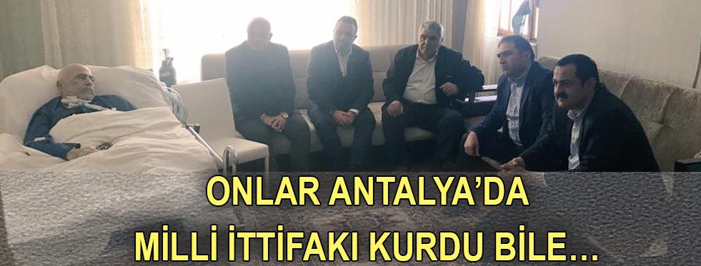 Onlar Antalya'da milli ittifakı kurdu bile…