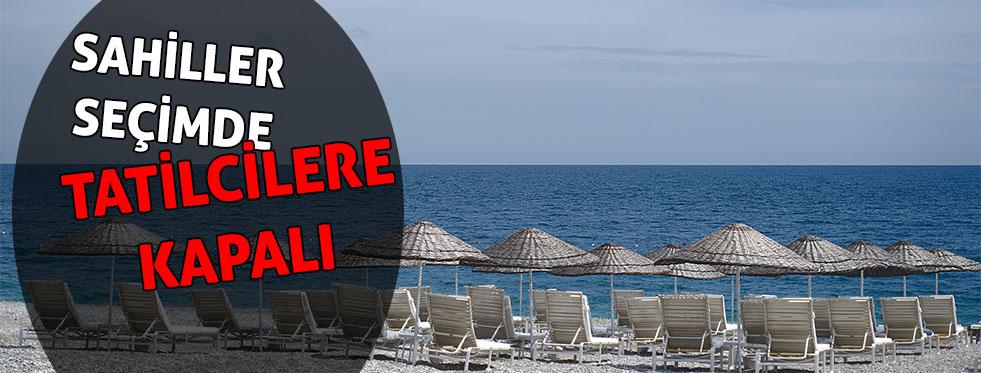 Sahiller seçimde tatilcilere kapalı