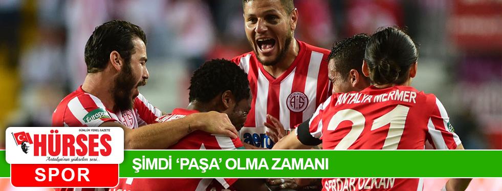 ŞİMDİ 'PAŞA' OLMA ZAMANI